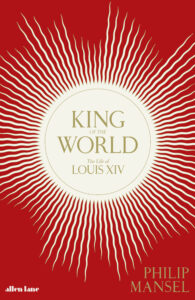 'King of the World: The Life of Louis XIV' book cover